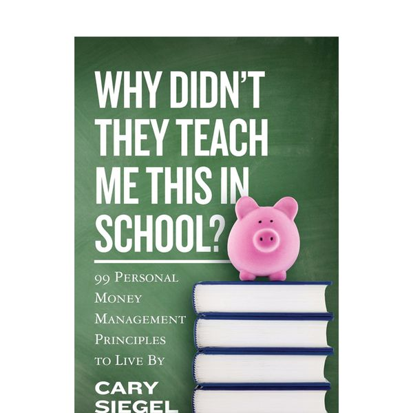 Cary Siegel Why Didn't They Teach Me This in School?