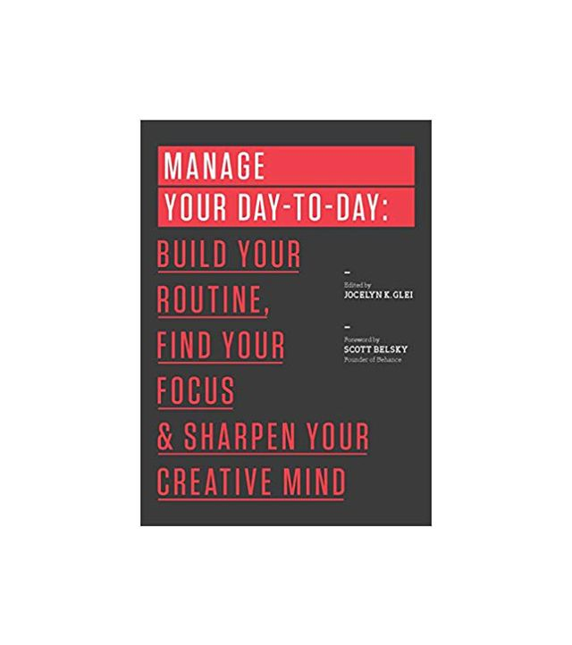 Jocelyn K. Glei Manage Your Day-to-Day