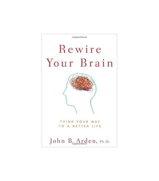John B. Arden Rewire Your Brain