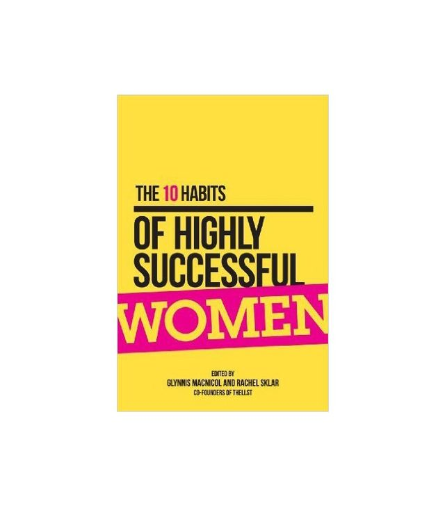 The 10 Habits of Highly Successful Women by Glynnis MacNicol