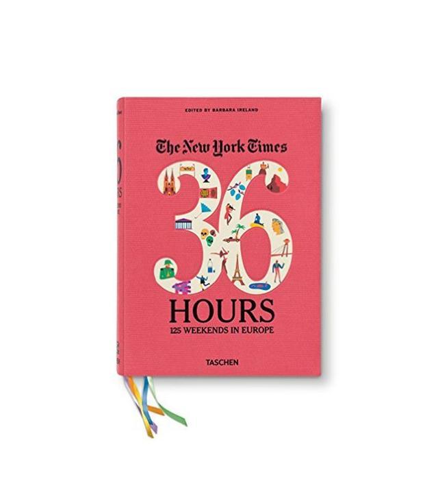 36 Hours 125 Weekends in Europe by Barbara Ireland