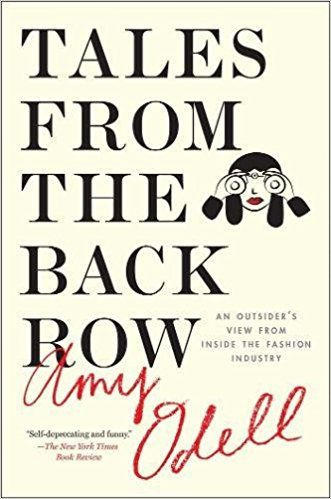 Amy Odell Tales from the Back Row: An Outsider's View from Inside the Fashion Industry