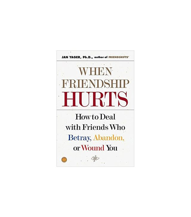 When Friendship Hurts by Jan Yager Ph.D.