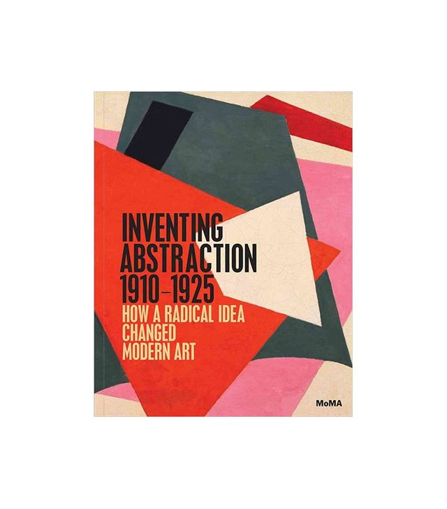 Inventing Abstraction, 1920–1925 by Leah Dickerman