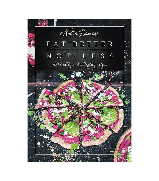 Eat Better Not Less by Nadia Damaso