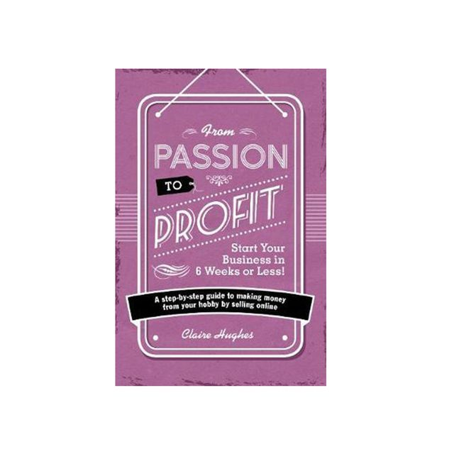 From Passion to Profit by Claire Hughes