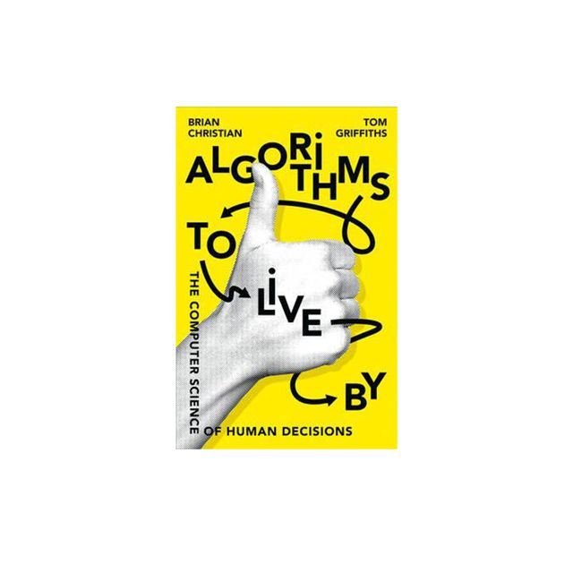 Algorithms to Live By by Brian Christian and Tom Griffiths