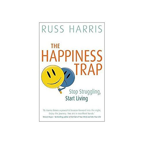 The Happiness Trap: Stop Struggling, Start Living by Dr Russ Harris
