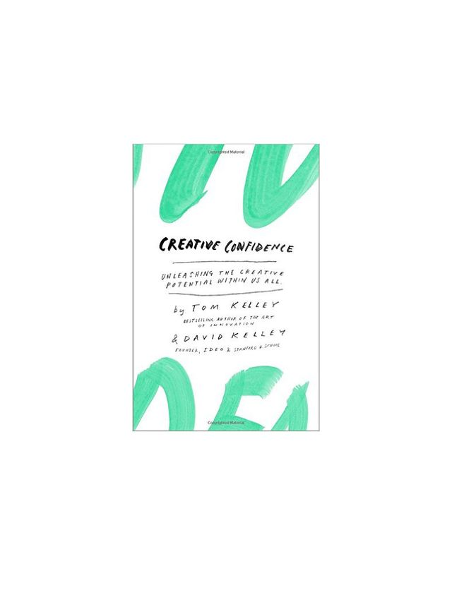 Creative Confidence: Unleashing The Creative Potential Within Us All by David Kelley