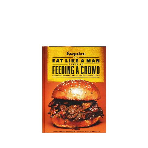 The Eat Like a Man Guide to Feeding a Crowd by Esquire