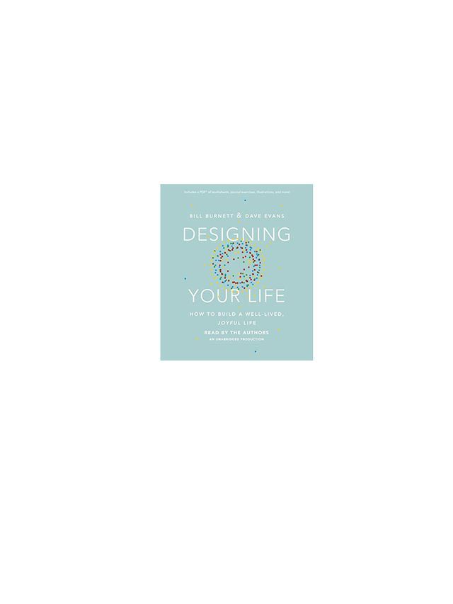 Designing Your Life : How to Build a Well-Lived, Joyful Life by Bill Burnett