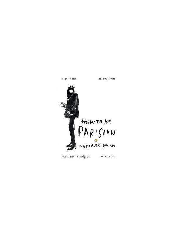 How to be Parisian by Sophie Mas, Audrey Diwan, Caroline De Maigret, and Anne Berest
