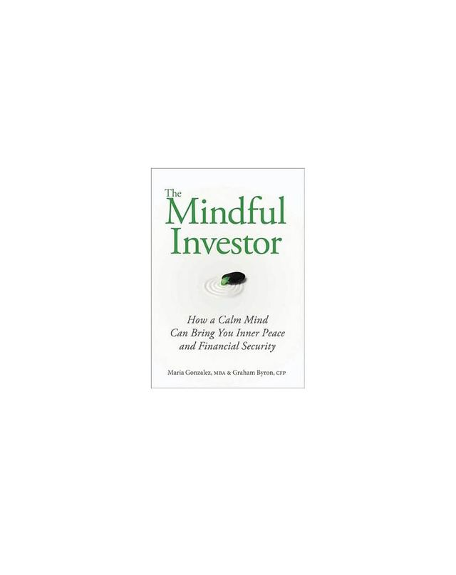 The Mindful Investor by Maria Gonzalez and Graham Byron