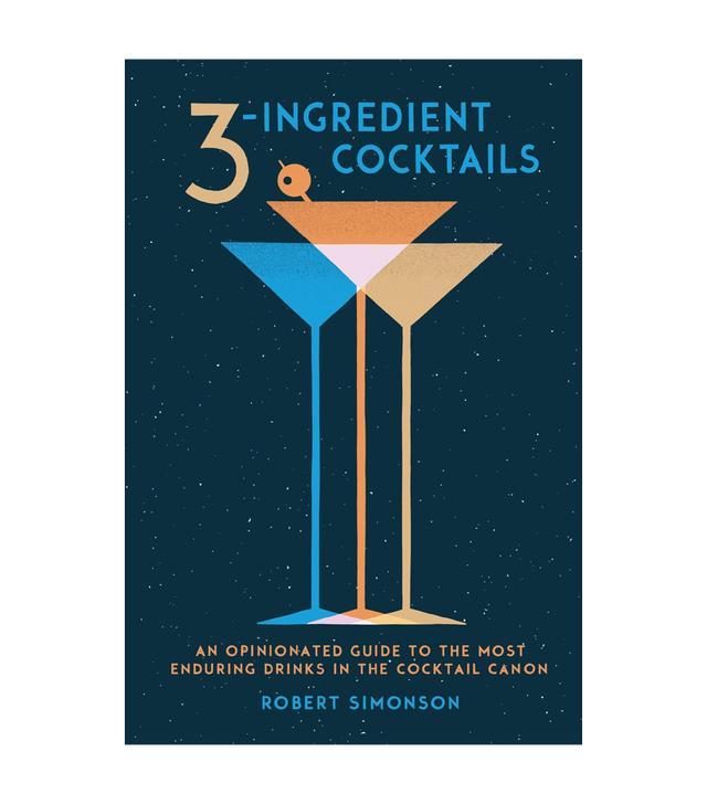Robert Simonson 3-Ingredient Cocktails