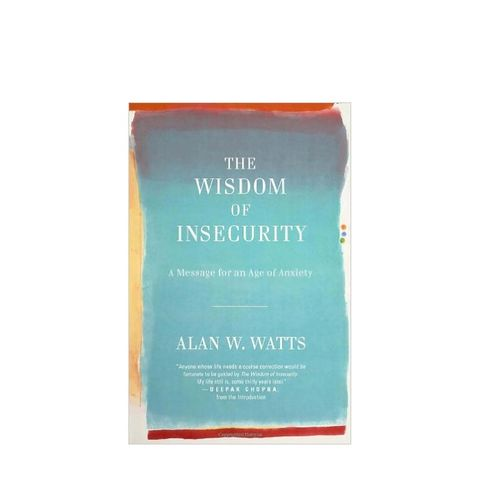 The Wisdom of Insecurity by Alan W. Watts