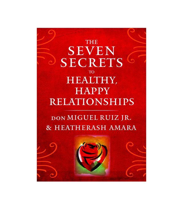 Don Miguel Ruiz Jr. and Heatherash Amara The Seven Secrets to Healthy, Happy Relationships`