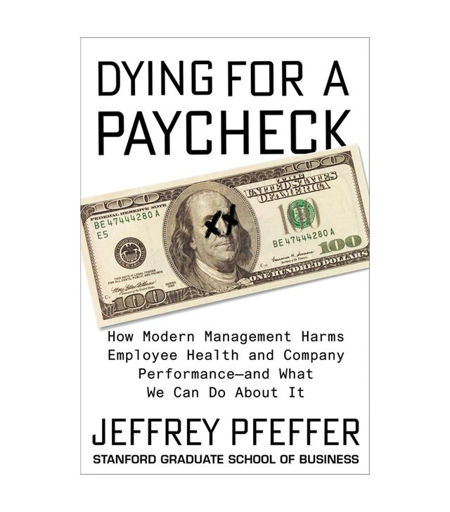 Jeffrey Pfeffer Dying for a Paycheck