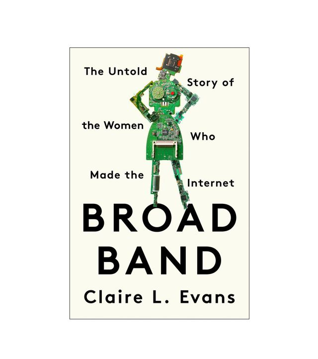 Claire L. Evans Broad Band: The Untold Story of the Women Who Made the Internet