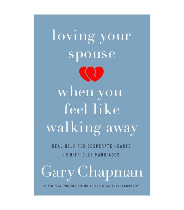 Gary Chapman Loving Your Spouse When You Feel Like Walking Away