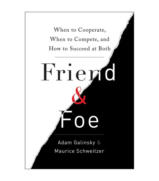 Adam Galinsky and Maurice Schweitzer Friend & Foe