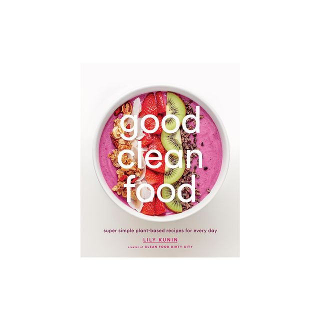 Lily Kunin Good Clean Food: Super Simple Plant-Based Recipes for Every Day