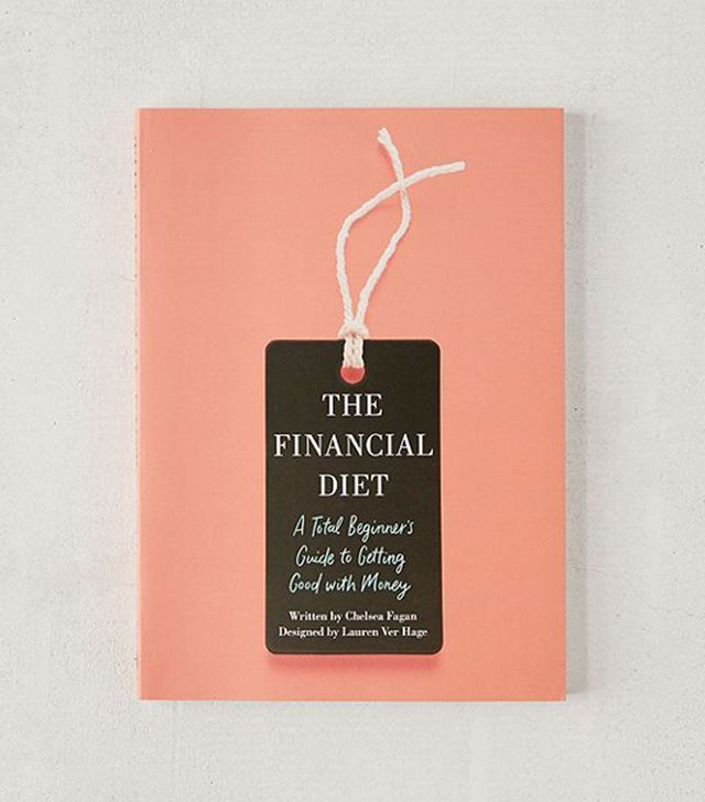 The Financial Diet: A Total Beginner's Guide to Getting Good with Money By Chelsea Fagan