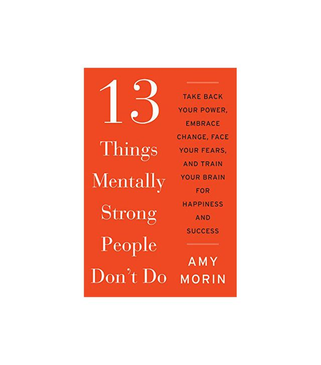 Amy Morin 13 Things Mentally Strong People Don't Do