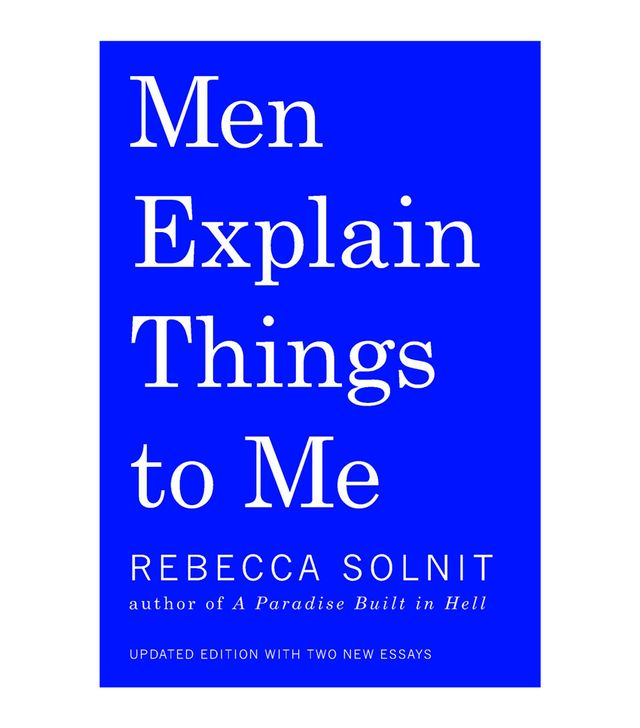 Rebecca Solnit Men Explain Things to Me