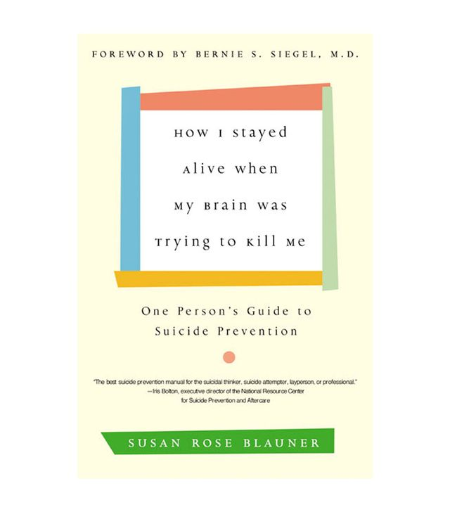 Susan Rose Blauner How I Stayed Alive When My Brain Was Trying to Kill Me