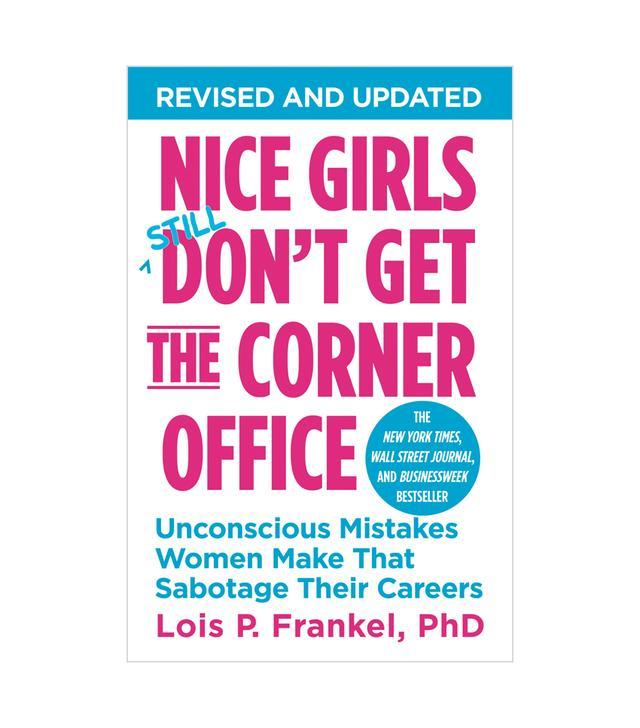 Lois P. Frankel Nice Girls Still Don't Get the Corner Office