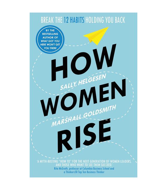 Sally Helgesen and Marshall Goldsmith How Women Rise
