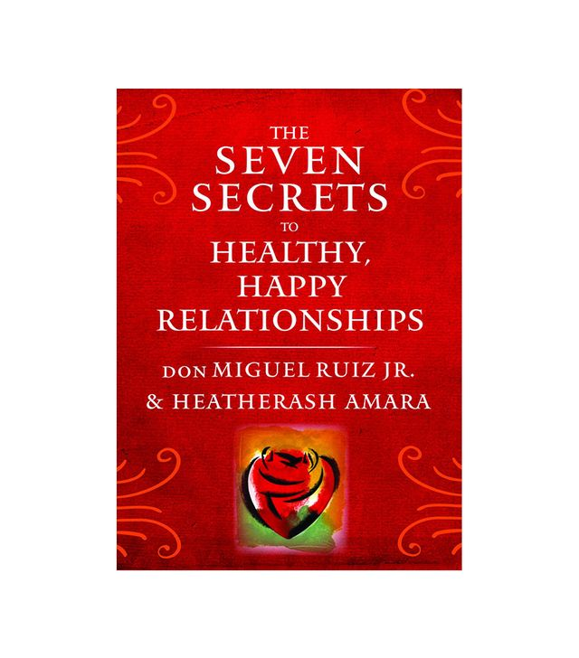 Don Miguel Ruiz Jr. The Seven Secrets to Healthy Happy Relationships