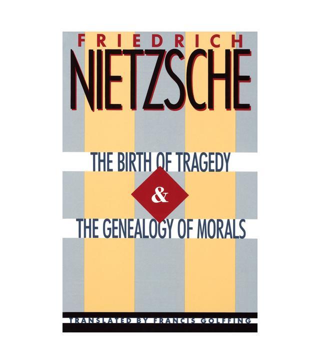 Friedrich Nietzsche The Birth of Tragedy & the Genealogy of Morals