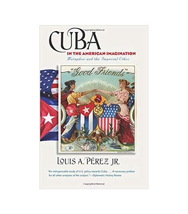 Louis A., Jr. Perez Cuba in the American Imagination