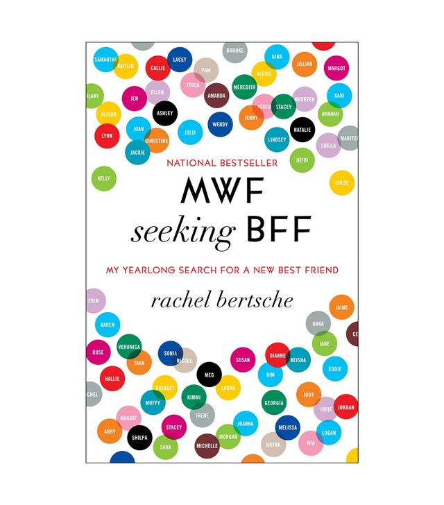 Rachel Bertsche  MWF Seeking BFF: My Yearlong Search for a New Best Friend How to Make People Like You