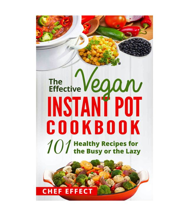 Chef Effect The Effective Vegan Instant Pot Cookbook