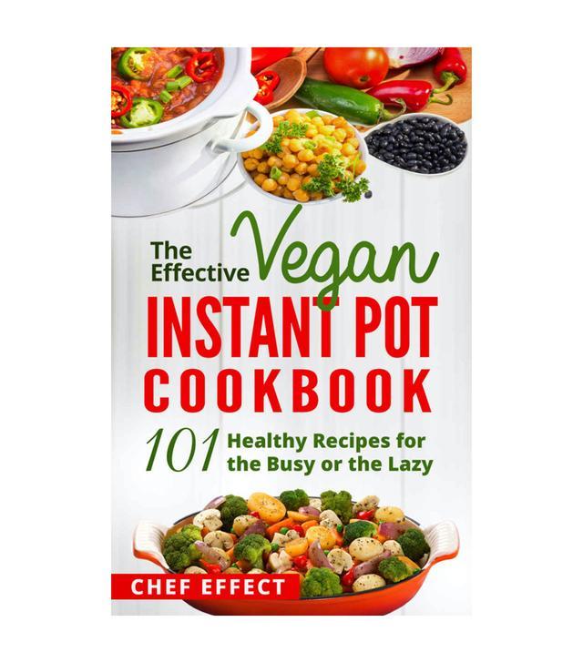 Chef Effect The Effective Vegan Instant Pot Cookbook