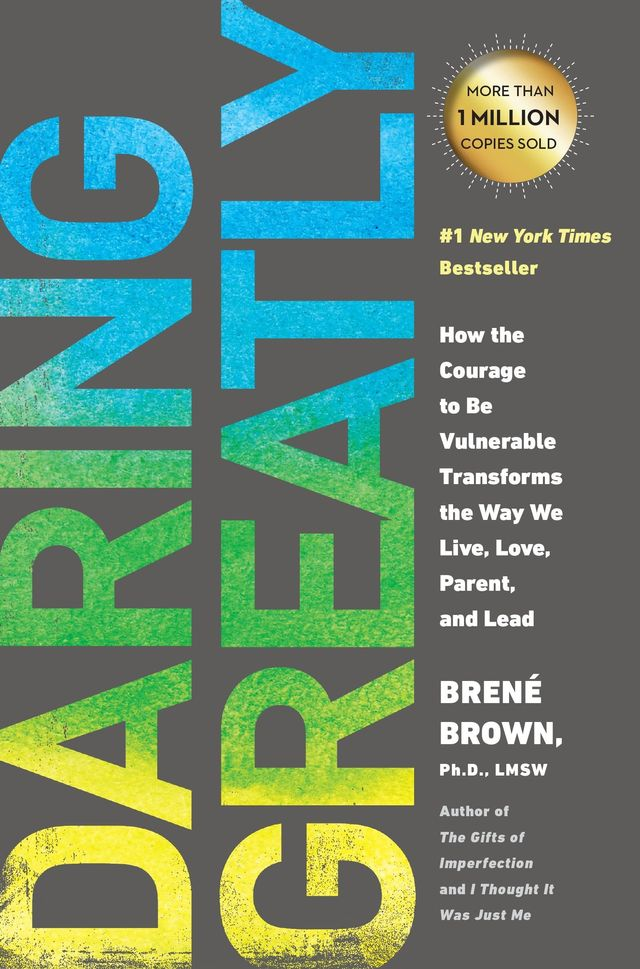 Brené Brown Daring Greatly: How the Courage to Be Vulnerable Transforms the Way We Live, Love, Parent, and Lead