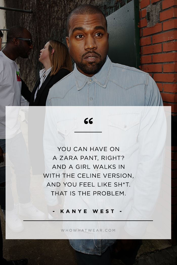 Kanye West S Best Fashion Quotes Of All Time Who What Wear