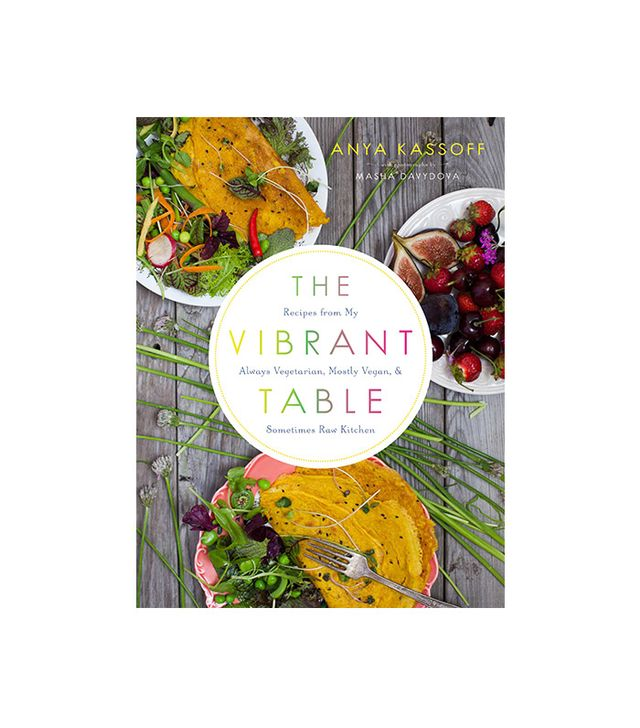 Roost Books The Vibrant Table: Recipes From My Always Vegetarian, Mostly Vegan, and Sometimes Raw Kitchen