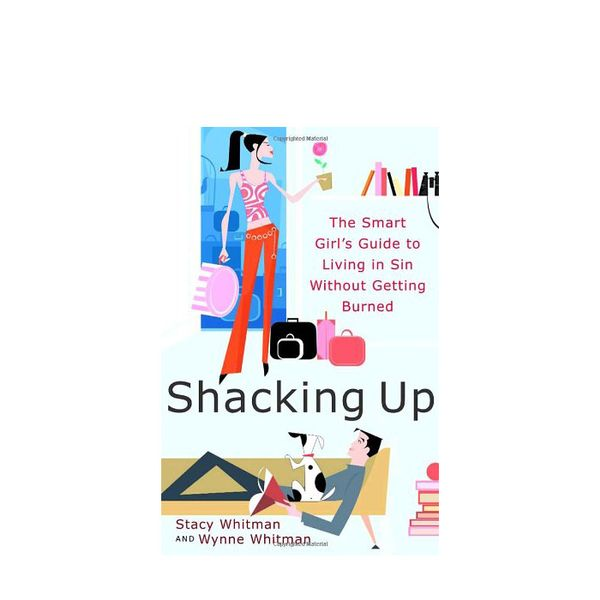 Amazon Shacking Up: The Smart Girl's Guide to Living in Sin Without Getting Burned
