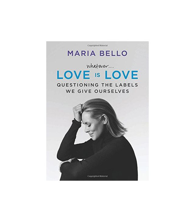 Dey Street Books Whatever...Love Is Love: Questioning the Labels We Give Ourselves by Maria Bello