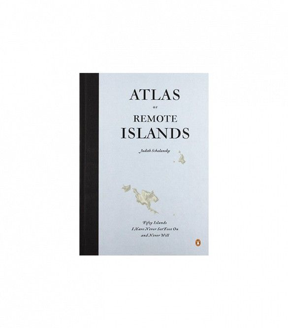 Atlas of Remote Islands: Fifty Islands I Have Not Visited and Never Will by Judith Schalansky