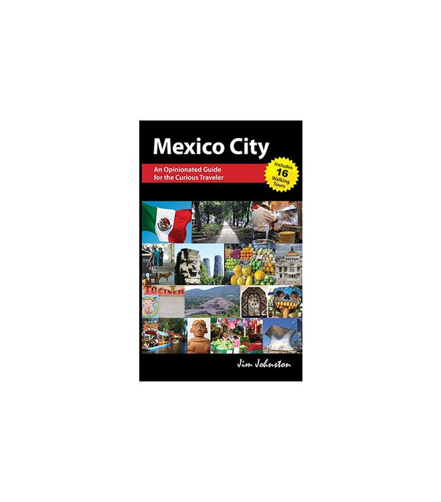 Mexico CIty: An Opinionated Guide for the Curious Traveller