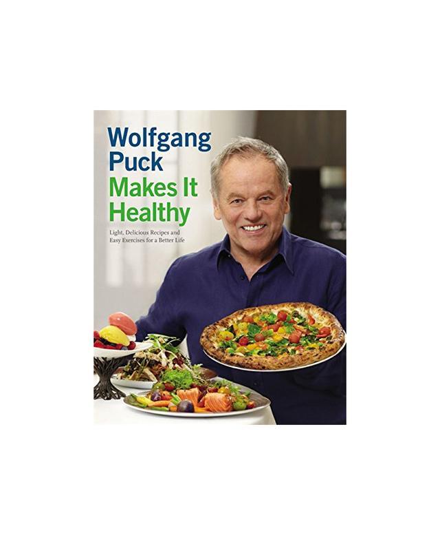 Wolfgang Puck Makes It Healthy by Wolfgang Puck