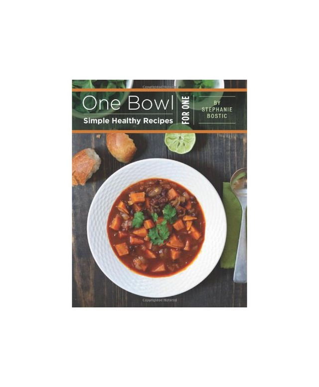 One Bowl: Simple Healthy Recipes for One by Stephanie Bostic