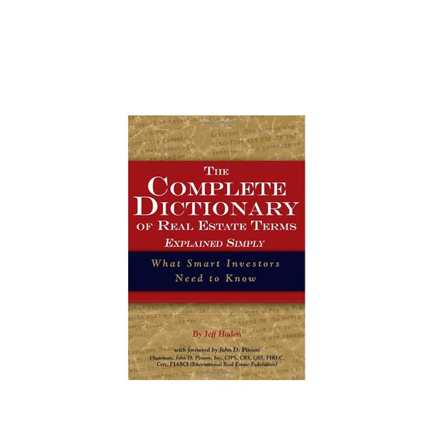 Jeff Haden The Complete Dictionary of Real Estate Terms Explained