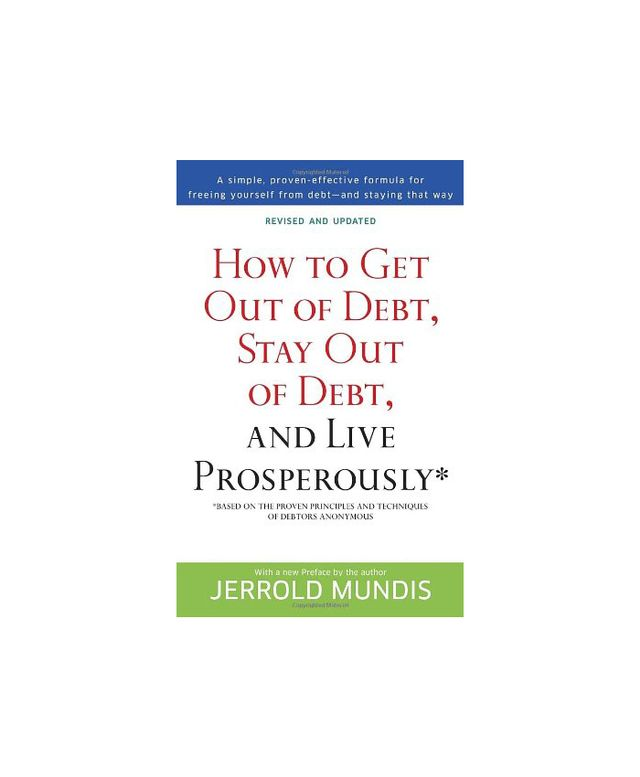How to Get Out of Debt, Stay Out of Debt, and Live Prosperously by Jerrold Mundis