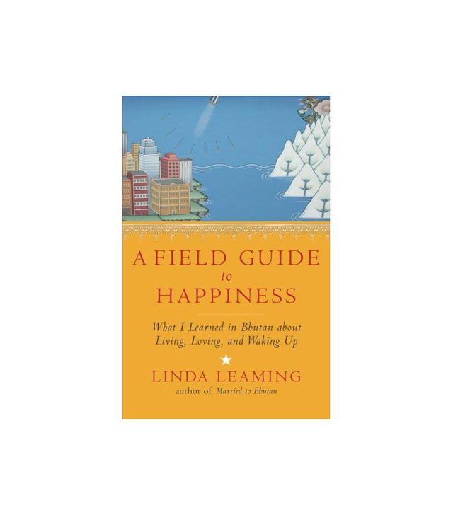 Linda Learning A field Guide to Happiness: What I Learned in Bhutan about Living, Loving, and Waking Up