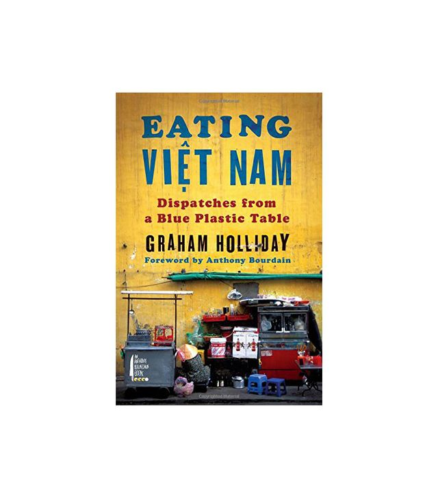 Eating Viet Nam: Dispatches from a Blue Plastic Table by Graham Holliday